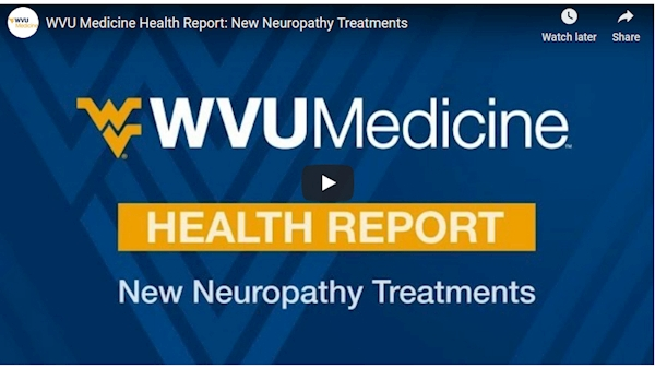 WVU Medicine Health Report: New neuropathy treatments