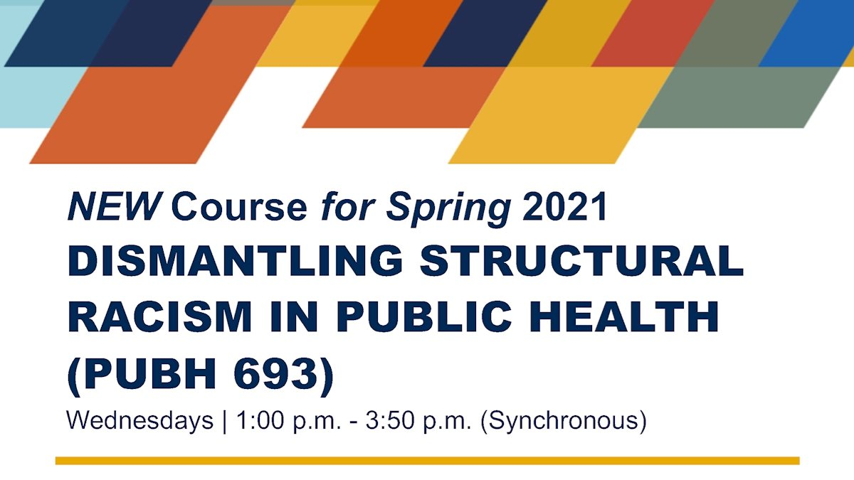 New course for Spring 2021: Dismantling Structural Racism in Public Health (PUBH 693)